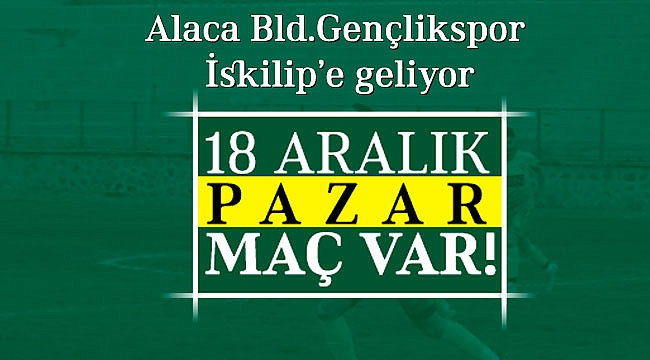 İskilipspor - Alaca BLD karşılaşması Pazar günü oynanacak