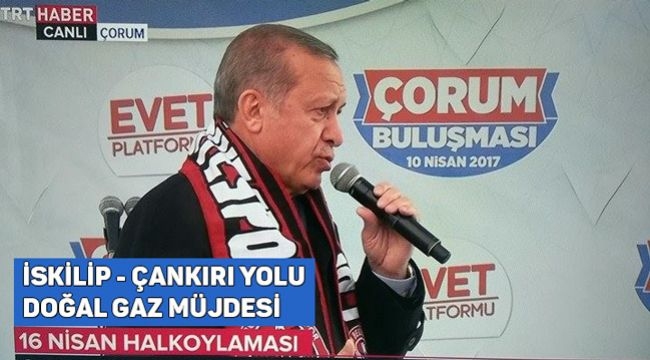 Cumhurbaşkanı Erdoğan İskilip'e söz verdi