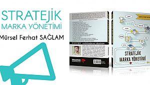 Mürsel Ferhat Sağlam'ın Stratejik Marka Yönetimi Kitabı Çıktı
