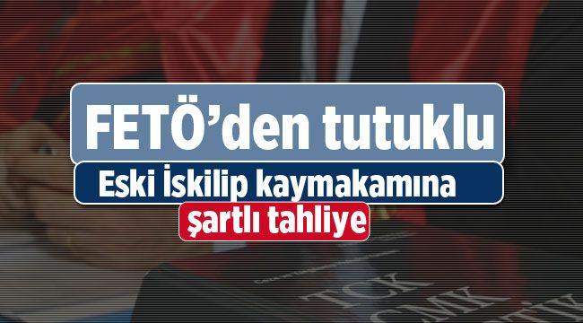FETÖ'den tutuklu eski İskilip kaymakamı tahliye edildi
