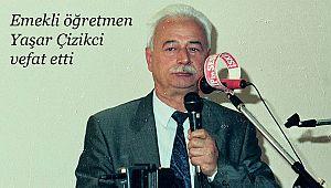 Yaşar Çizikci vefat etti