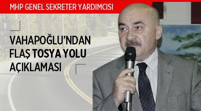 MHP Genel Sekreter Yardımcısı Vahapoğlu'ndan Tosya yolu açıklaması