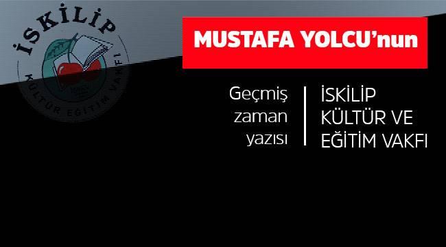 Mustafa Yolcu'nun İskilip Kültür ve Eğitim Vakfı yazısı