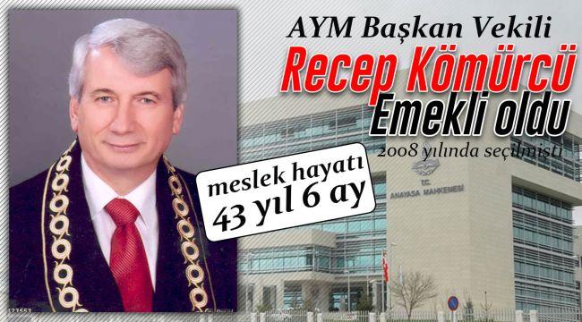 AYM Başkan vekili Recep Kömürcü emekli oldu