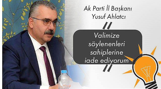 Ak Parti İl Başkanı Yususf Ahlatcı açıklama yaptı