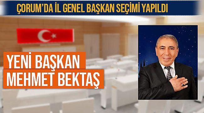 Çorum İl Genel'in yeni Başkanı Mehmet Bektaş
