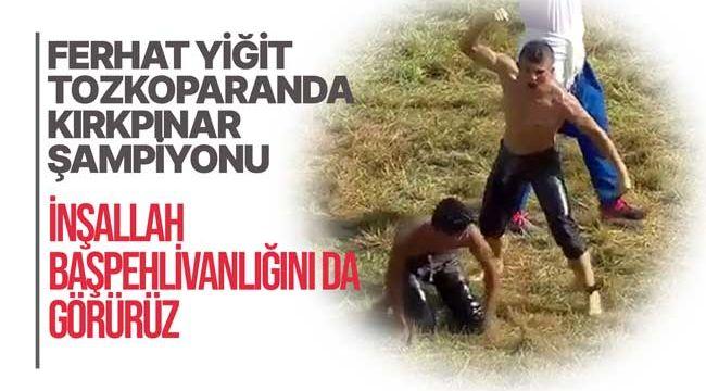 Ferhat Yiğit Kırkpınar'da şampiyon oldu